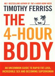 The 4-Hour Body An Uncommon Guide to Rapid Fat-loss, Incredible sex and Becoming Superhuman,0091939526,9780091939526