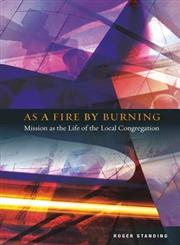 As a Fire by Burning Mission as the Life of the Local Congregation,0334043700,9780334043706