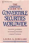 The Complete Guide to Convertible Securities Worldwide,0471528021,9780471528029