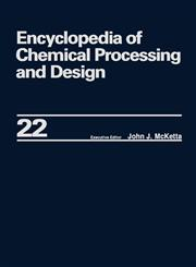 Encyclopedia of Chemical Processing and Design Volume 22 - Fire Extinguishing Chemicals to Fluid Flow: Slurry Systems and Pipelines,0824724720,9780824724726
