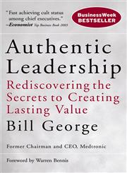 Authentic Leadership: Rediscovering the Secrets to Creating Lasting Value (J-B Warren Bennis Series),0787975281,9780787975289