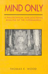 Mind Only A Philosophical and Doctrinal Analysis of the Vijnanavada,8120812395,9788120812390