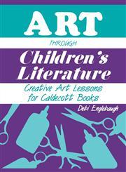 Art Through Children's Literature Creative Art Lessons for Caldecott Books,1563081547,9781563081545