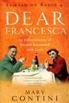 Dear Francesca An Italian Journey of Recipes Recounted with Love,009189235X,9780091892357