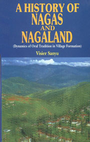 A History of Nagas and Nagaland Dynamics of Oral Tradition in Village Formation 1st Edition,8171693695,9788171693696