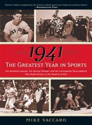 1941 - The Greatest Year in Sports Two Baseball Legends, Two Boxing Champs, and the Unstoppable Thoroughbred Who Made History in the Shadow of War,0767924169,9780767924160