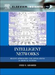 Intelligent Networks Recent Approaches and Applications in Medical Systems,012416630X,9780124166301