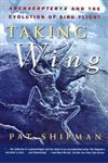 Taking Wing Archaeopteryx and the Evolution of Bird Flight,0684849658,9780684849652