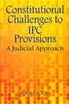Constitutional Challenges to IPC Provisions A Judicial Approach,8176299138,9788176299138
