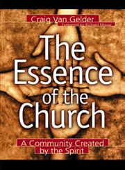 The Essence of the Church A Community Created by the Spirit,0801090962,9780801090967