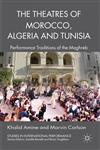 The Theatres of Morocco, Algeria and Tunisia Performance Traditions of the Maghreb,0230278744,9780230278745