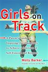 Girls on Track A Parent's Guide to Inspiring Our Daughters to Achieve a Lifetime of Self-Esteem and Respect,0345456866,9780345456861