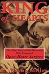 King of Hearts The True Story of the Maverick Who Pioneered Open Heart Surgery 2nd Edition,0609807242,9780609807248