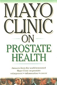 Mayo Clinic on Prostate Health [Answers from the World-Renowened Mayo Clinic on Prostate Elargement; Inflammation; Cancer 1st Published,8122204260,9788122204261