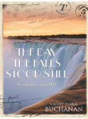 The Day the Falls Stood Still Cathy Marie Buchanan,0099533340,9780099533344