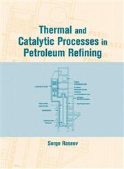 Thermal and Catalytic Processes in Petroleum Refining 1st Edition,0824709527,9780824709525