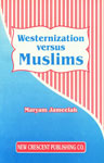 Westernization Versus Muslims [Cultural Slavery is Inseparable from Ploitical Slavery; Westernivation a Panoramic View]