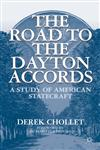 The Road To The Dayton Accords A Study Of American Statecraft,1137348054,9781137348050