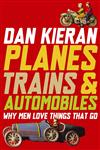 Planes, Trains & Automobiles Why Men Love Things That Go,071952329X,9780719523298