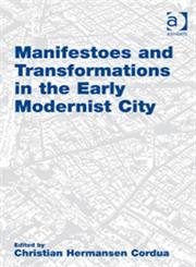 Manifestoes and Transformations in the Early Modernist City,0754679489,9780754679486