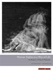 Human Rights as a Way of Life On Bergson's Political Philosophy,0804785791,9780804785792