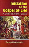 Initiation to the Gospel of Life A Guide to John's Gospel,8171098673,9788171098675