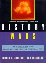 History Wars The Enola Gay and Other Battles for the American Past,080504387X,9780805043877