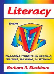 Literacy from A to Z Engaging Students in Reading, Writing, Speaking, and Listening,1596670789,9781596670785