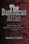 The Damascus Affair 'Ritual Murder', Politics, and the Jews in 1840,0521483964,9780521483964