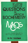 Multiple Choice Questions in Medical Biochemistry 1388 MCQ's for Undergraduate Medical Examination, Pre-P.G. Competitive Medical Examinations of Various Universities, U.P.S.C., A.F.M.C., A.I.I.M.S. etc. 2nd Edition,8185731071,9788185731070