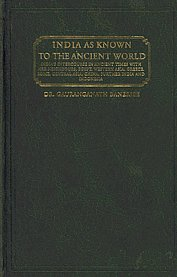 India as Known to the Ancient World  Or India's Intercourse in Ancient Times with Her Neighbours, Egypt, Western Asia, Greece, Rome, Central Asia, China, Further India and Indonesia 2nd Reprint Calcutta 1921 Edition,8120605616,9788120605619