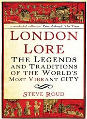 London Lore The Legends and Traditions of the World's Most Vibrant City,0099519860,9780099519867