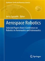 Aerospace Robotics Selected Papers from I Conference on Robotics in Aeronautics and Astronautics,3642340199,9783642340192
