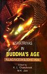 Kshatriyas in Buddha's Age Ruling Races in Buddhist India,8183291880,9788183291880