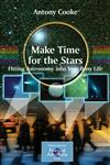 Make Time for the Stars Fitting Astronomy into Your Busy Life,0387893407,9780387893402