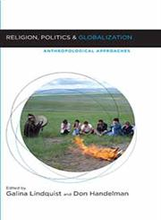 Religion, Politics, and Globalization Anthropological Approaches,1845457714,9781845457716