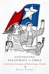 Contesting Legitimacy in Chile Familial Ideals, Citizenship, and Political Struggle, 1970-1990,0271048484,9780271048482