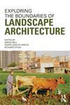 Exploring the Boundaries of Landscape Architecture,0415679842,9780415679848