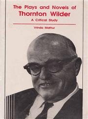 The Plays and Novels of Thornton Wilder A Critical Study,8185218595,9788185218595