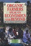 Organic Farmers Speak on Economics and Beyond A Nation Wide Survey of Farmers' Experiences in India 2nd Edition, Reprint,8185873453,9788185873459