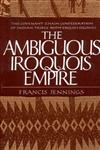 The Ambiguous Iroquois Empire The Covenant Chain Confederation of Indian Tribes with English Colonies,0393303020,9780393303025