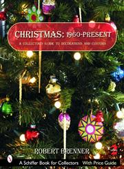 Christmas 1960 to the Present A Collector's Guide to Decorations and Customs,0764322451,9780764322457