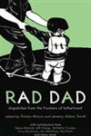 Rad Dad Dispatches from the Frontiers of Fatherhood,1604864818,9781604864816