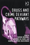 Drugs and Crime Deviant Pathways,0754630234,9780754630234
