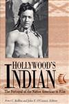 Hollywood's Indian The Portrayal of the Native American in Film, expanded edition,0813190770,9780813190778