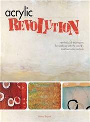 Acrylic Revolution New Tricks & Techniques for Working With the World's Most Versatile Medium,1581808046,9781581808049