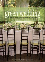 Green Wedding: Planning Your Eco-Friendly Celebration,1584797126,9781584797128