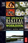 The Advanced Digital Photographer's Workbook Professionals Creating and Outputting World-Class Images,0240806468,9780240806464