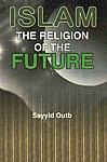 Islam the Religion of the Future = [Islam Ka Raushan Mustaqbil]