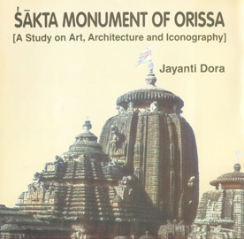 Sakta Monument of Orissa [A Study on Art, Architecture and Iconography],8180902390,9788180902390